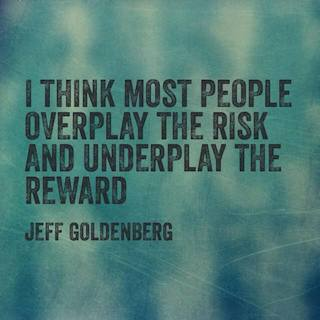 Jeff Goldenberg quote i think most people overplay the risk and underplay the reward