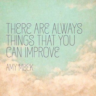 Amy Meek quote there are always things that you can improve