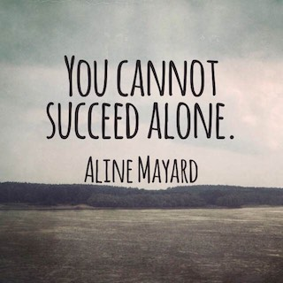 Aline Mayard quote you cannot succeed alone