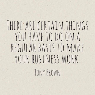 Tony Brown quote there are certain things you have to do on a regular basis to make your business work