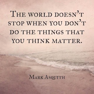 Mark Asquith quote the world doesnt stop when you dont do the things that you think matter
