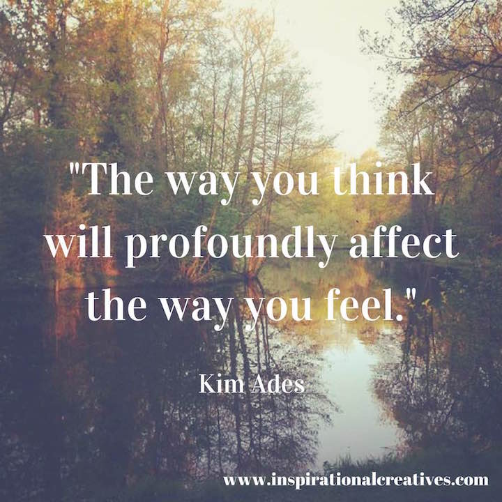 Kim Ades quote the way you think will profoundly affect the way you feel