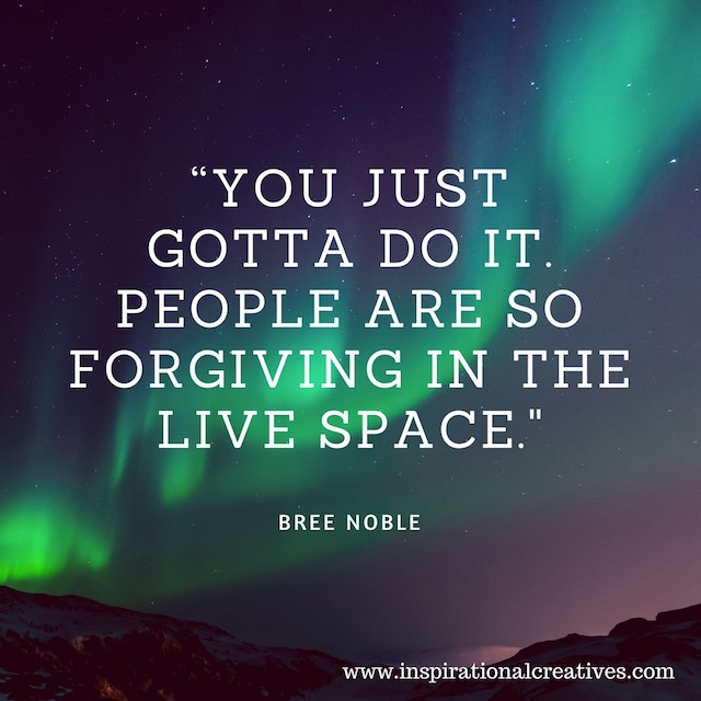 Bree Noble quote you just gotta do it people are so forgiving in the live space