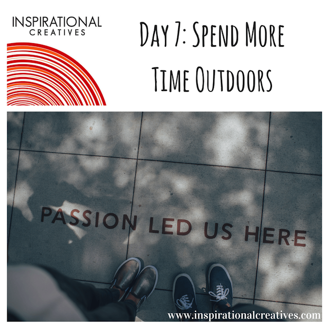 Inspirational Creatives 30 Days of Daily Inspiration Day 7 Spend More Time Outdoors