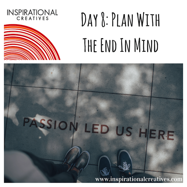 Inspirational Creatives 30 Days of Daily Inspiration Day 8 Plan With The End In Mind
