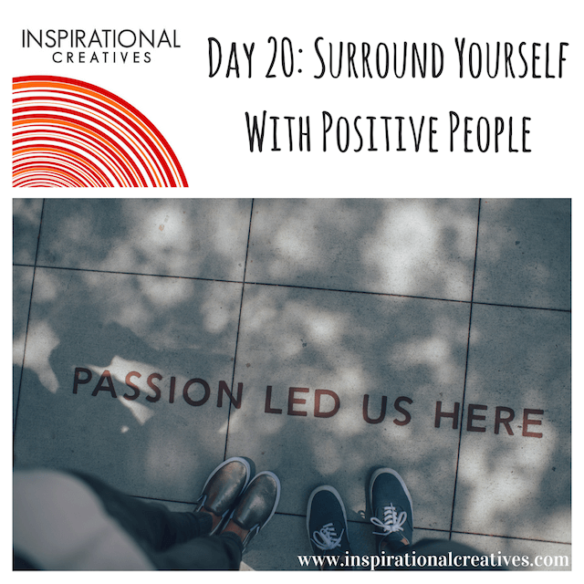 Inspirational Creatives 30 Days of Daily Inspiration Day 20 Surround Yourself With Positive People