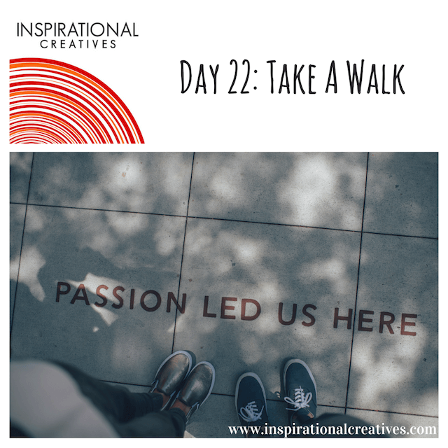 Inspirational Creatives 30 Days of Daily Inspiration Day 22 Take A Walk
