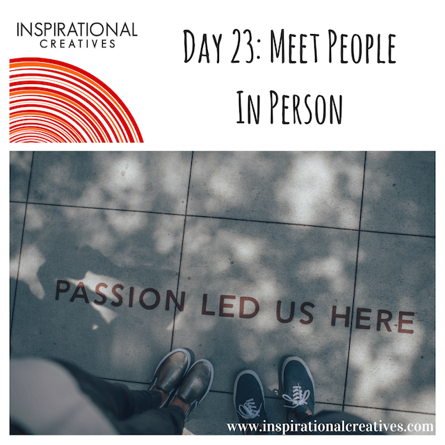 Inspirational Creatives 30 Days of Daily Inspiration Day 23 Meet People In Person