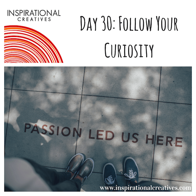 Inspirational Creatives 30 Days of Daily Inspiration Day 30 Follow Your Curiosity