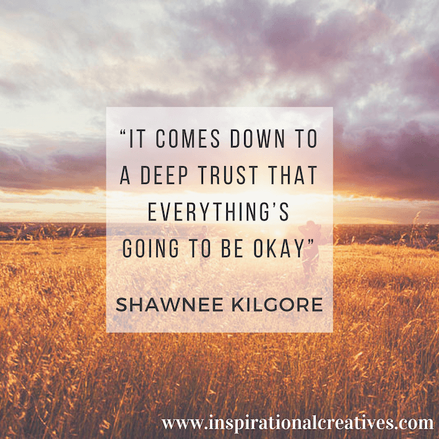 Shawnee Kilgore quote it comes down to a deep trust that everything is going to be ok