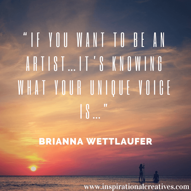 Brianna Wettlaufer quote if you want to be an artist its knowing what your unique voice is